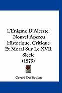 L'Enigme D'Alceste: Nouvel Apercu Historique, Critique Et Moral Sur Le XVII Siecle (1879) - Du Boulan, Gerard