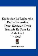 Etude Sur La Recherche de La Paternite: Dans L'Ancien Droit Francais Et Dans Le Code Civil (1900) - Bloquel, Henri