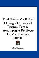 Essai Sur La Vie Et Les Ouvrages de Gabriel Peignot, Part 1: Accompagne de Piecer de Vers Inedites (1863) - Simonnet, Jules