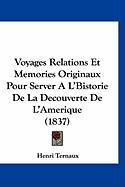 Voyages Relations Et Memories Originaux Pour Server A L'Bistorie de La Decouverte de L'Amerique (1837) - Ternaux, Henri