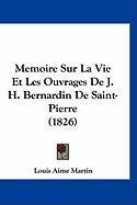 Memoire Sur La Vie Et Les Ouvrages de J. H. Bernardin de Saint-Pierre (1826) - Martin, Louis Aime
