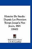 Histoire de Suede: Depuis Les Premiers Temps Jusqu'anos Jours, 1801 (1845) - Geyer, Erik Gustave