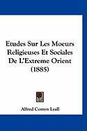 Etudes Sur Les Moeurs Religieuses Et Sociales de L'Extreme Orient (1885) - Lyall, Alfred Comyn