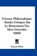 L'Annee Philosophique: Etudes Critiques Sur Le Mouvement Des Idees Generales (1868) - Pillon, Francois