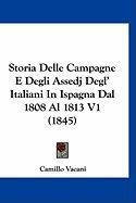 Storia Delle Campagne E Degli Assedj Degl' Italiani in Ispagna Dal 1808 Al 1813 V1 (1845) - Vacani, Camillo