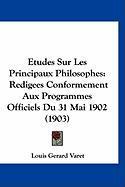Etudes Sur Les Principaux Philosophes: Redigees Conformement Aux Programmes Officiels Du 31 Mai 1902 (1903) - Varet, Louis Gerard