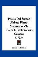Poesia del Signor Abbate Pietro Metastasio V1: Poeta E Bibliotecario Cesareo (1773) - Metastasio, Pietro Antonio
