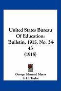 United States Bureau of Education: Bulletin, 1915, No. 34-43 (1915) - Myers, George Edmund; Taylor, E. H.; Monahan, A. C.
