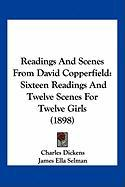 Readings and Scenes from David Copperfield: Sixteen Readings and Twelve Scenes for Twelve Girls (1898) - Dickens, Charles