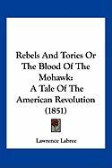 Rebels and Tories or the Blood of the Mohawk: A Tale of the American Revolution (1851) - Labree, Lawrence