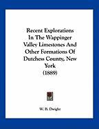 Recent Explorations in the Wappinger Valley Limestones and Other Formations of Dutchess County, New York (1889) - Dwight, W. B.