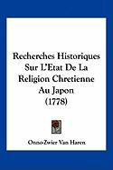 Recherches Historiques Sur L'Etat de La Religion Chretienne Au Japon (1778) - Haren, Onno-Zwier Van