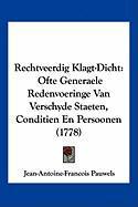 Rechtveerdig Klagt-Dicht: Ofte Generaele Redenvoeringe Van Verschyde Staeten, Conditien En Persoonen (1778) - Pauwels, Jean-Antoine-Francois