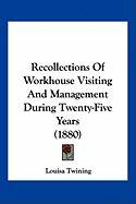 Recollections of Workhouse Visiting and Management During Twenty-Five Years (1880) - Twining, Louisa