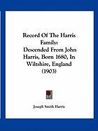 Record of the Harris Family: Descended from John Harris, Born 1680, in Wiltshire, England (1903) - Harris, Joseph Smith