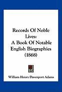 Records of Noble Lives: A Book of Notable English Biographies (1868) - Adams, William Henry Davenport