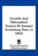 Scientific and Philosophical Treatises by Emanuel Swedenborg, Parts 1-2 (1905) - Swedenborg, Emanuel