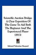 Scientific Auction Bridge: A Clear Exposition of the Game to Aid Both the Beginner and the Experienced Player (1913) - Shepard, Edward Valentine