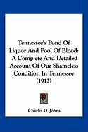 Tennessee's Pond of Liquor and Pool of Blood: A Complete and Detailed Account of Our Shameless Condition in Tennessee (1912) - Johns, Charles D.