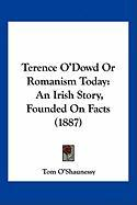 Terence O'Dowd or Romanism Today: An Irish Story, Founded on Facts (1887) - O'Shaunessy, Tom