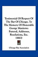Testimonial of Respect of the Bar of Chicago, to the Memory of Honorable George Manierre: Funeral, Addresses, Resolutions, Etc. (1863) - Chicago Bar Association