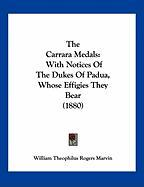 The Carrara Medals: With Notices of the Dukes of Padua, Whose Effigies They Bear (1880) - Marvin, William Theophilus Rogers