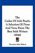 The Casket of Irish Pearls: A Selection of Prose and Verse from the Best Irish Writers (1846)