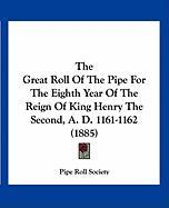 The Great Roll of the Pipe for the Eighth Year of the Reign of King Henry the Second, A. D. 1161-1162 (1885) - Great Britain Pipe Roll Society
