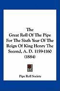 The Great Roll of the Pipe for the Sixth Year of the Reign of King Henry the Second, A. D. 1159-1160 (1884) - Great Britain Pipe Roll Society