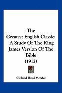 The Greatest English Classic: A Study of the King James Version of the Bible (1912) - McAfee, Cleland Boyd