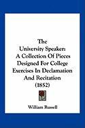 The University Speaker: A Collection of Pieces Designed for College Exercises in Declamation and Recitation (1852) - Russell, William