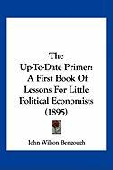 The Up-To-Date Primer: A First Book of Lessons for Little Political Economists (1895) - Bengough, John Wilson