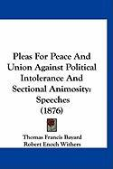 Pleas for Peace and Union Against Political Intolerance and Sectional Animosity: Speeches (1876) - Bayard, Thomas F.; Withers, Robert Enoch; Maxey, Samuel Bell