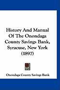 History and Manual of the Onondaga County Savings Bank, Syracuse, New York (1897) - Onondaga County Savings Bank, County Sav