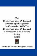 The Bristol and West of England Archaeological Magazine: In Connection with the Bristol and West of England Architectural and Heraldic Society (1843) - Bristol and West of England Society, And