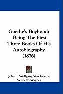 Goethe's Boyhood: Being the First Three Books of His Autobiography (1876) - von Goethe, Johann Wolfgang