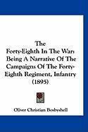 The Forty-Eighth in the War: Being a Narrative of the Campaigns of the Forty-Eighth Regiment, Infantry (1895) - Bosbyshell, Oliver Christian