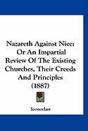 Nazareth Against Nice: Or an Impartial Review of the Existing Churches, Their Creeds and Principles (1887) - Iconoclast