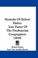 Memoirs of Robert Finley: Late Pastor of the Presbyterian Congregation (1819) - Finley, Robert, Jr.; Brown, Isaac Van Arsdale