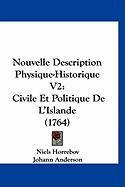 Nouvelle Description Physique-Historique V2: Civile Et Politique de L'Islande (1764) - Horrebov, Niels; Anderson, Johann