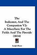 The Indicator, and the Companion V2: A Miscellany for the Fields and the Fireside (1834) - Hunt, Leigh