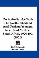 On Active Service with the Northumberland and Durham Yeomen, Under Lord Methuen: South Africa, 1900-1901 (1902) - Spurgin, Karl B.