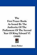 The First Prayer Book: As Issued by the Authority of the Parliament of the Second Year of King Edward VI (1888) - Parker, James
