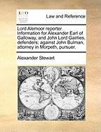 Lord Alemoor Reporter. Information for Alexander Earl of Galloway, and John Lord Gairlies, Defenders; Against John Bulman, Attorney in Morpeth, Pursue - Stewart, Alexander
