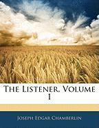 The Listener, Volume 1 - Chamberlin, Joseph Edgar