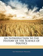 An Introduction to the History of the Science of Politics - Pollock, Frederick