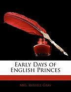 Early Days of English Princes - Gray, Russell