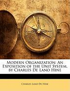 Modern Organization: An Exposition of the Unit System, by Charles de Lano Hine - De Hine, Charles Lano