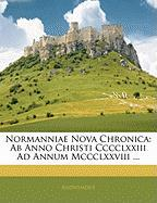 Normanniae Nova Chronica: AB Anno Christi CCCCLXXIII Ad Annum MCCCLXXVIII ... - Anonymous