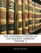 The Historical Poetry of the Ancient Hebrews, Volume 2 - Heilprin, Michael
